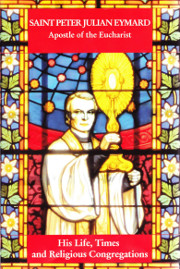 Cover of Saint Peter Julian Eymard Apostle of the Eucharist: His life, times and religious congregations