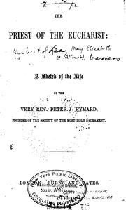 Cover of The priest of the Eucharist, or, A sketch of the life of the Very Rev Peter J. Eymard.